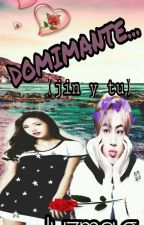 dominante♥(jin y tu)*lemon* by LuzmaGonzalez6