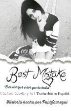 Best Mistake ( Camila Cabello y tu ) Traducción al español by DreamMaker111