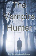 The Vampire Hunter by StoriesbyMelrose