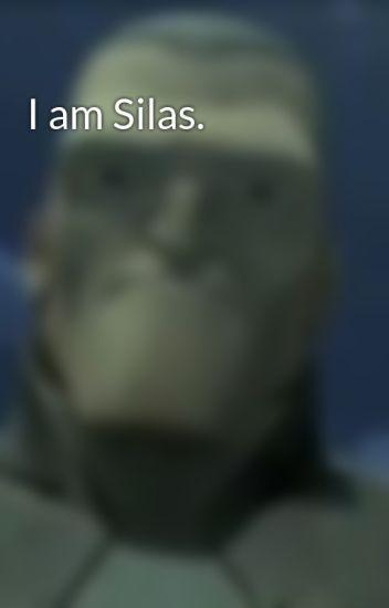 I am Silas.