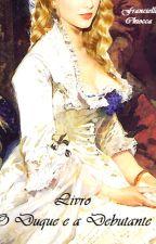 O Duque e a Debutante by Franciellichiocca