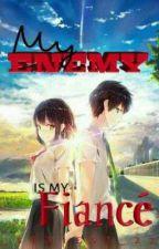 My Enemy Is My Fiancé by MalditangKyutNaBaliw