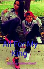 All For My king by ShanellNorfleet1