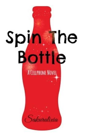 Spin the Bottle [Cell Phone Novel] by Sakuralixia