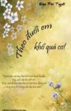 THEO ĐUỔI EM, KHỔ QUÁ CƠ! - ĐAN PHI TUYẾT by hailycutduoi