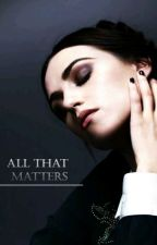All That Matters || Elijah Mikaelson by insanelyfunnyname