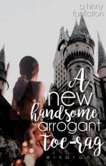 A New Handsome, Arrogant, Toe-rag ↠ Harry x Ginny ||Completed||