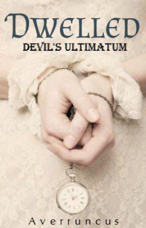 Dwelled; Devil's Ultimatum (First Draft) by Averruncus