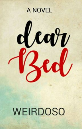 Dear Bed (COMPLETED) by weirdoso