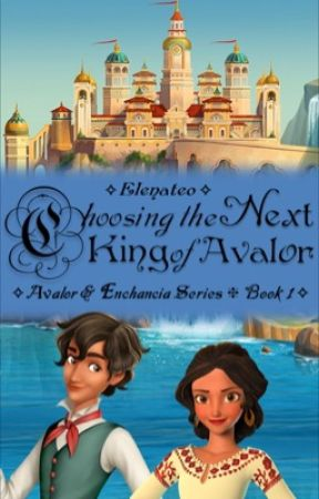 Choosing The Next King Of Avalor ❈ Matena ✧ Book 1 ✧ by happiest_place