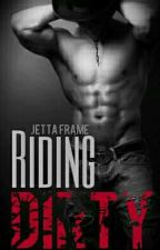 Riding Dirty - Book 1 by JettaFrame