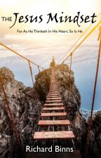 The Jesus Mindset: For As He Thinketh In His Heart, So Is He by RichardBinns