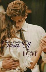 Curses Of Love ( Badboy X Goodgirl ) by elyza_rose