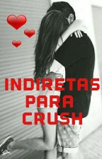 Indiretas/Declarações para o crush by Indiretasparacrush