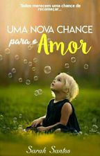 Uma Nova Chance Para o Amor by SarahSantos867