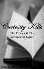 Curiosity Kills : The Diary Of The Paranormal Expert by DasheiFranz