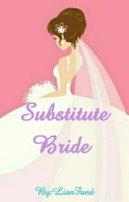 SUBSTITUTE BRIDE by LianFand