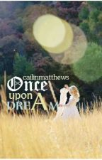 Once Upon a Dream (One-Shot) by cailinmatthews