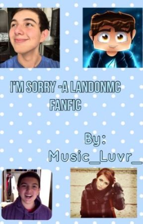 I'm Sorry -a LandonMC fanfic by Music_Luvr_