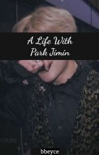 A Life With Park Jimin- COMPLETED by myouibea