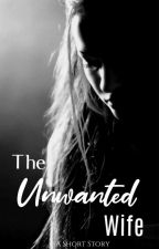 The Unwanted Wife by monochromaticgurl
