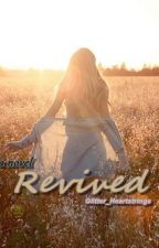Revived (Completed) by Glitter_Heartstrings