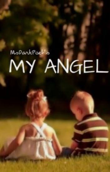My Angel~ - I could be whoever you want me to be - Wattpad