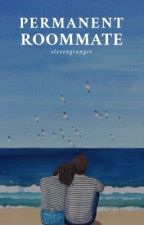 The Permanent Roommate by elevengranger