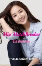 Miss MatchBreaker (GxG Short Story) by its4UtofindOut