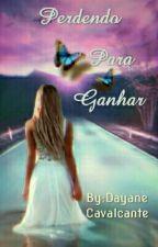 PERDENDO PARA GANHAR by Dayane_Cavalcante