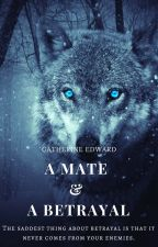 A Mate and A Betrayal ✔ by Catherine_Edward
