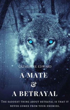 A Mate and A Betrayal by Catherine_Edward
