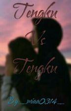 TENGKU VS TENGKU by _miaa0314_