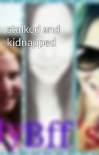 stalked and kidnapped by Blondieguysilike