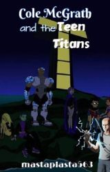 Cole mcgrath and the teen titans. by mastaplasta563