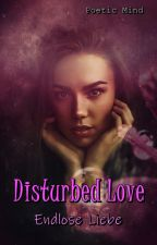 Disturbed Love II - Endlose Liebe by PoeticMind87
