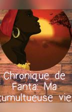 Chronique De Fanta: Ma tumultueuse Vie by SeynabouDiop5