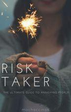 risk taker  by mochaccinos