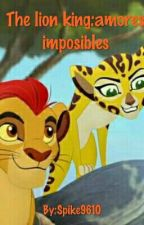 The Lion King:Amores imposibles by Spike9610