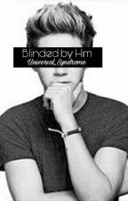 Blinded by Him | Niall Horan by Universal_Syndrome