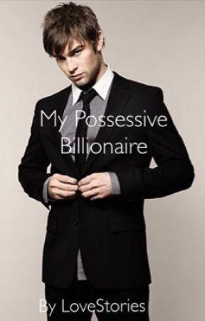 My Possessive Billionaire  by LOVESTORIES1812