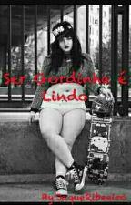 Ser Gordinha é Lindo  by JaqueRibeeiro