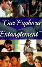 Our Euphoric Entanglement.... by the_unheard_princess