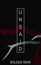unsaid ✅ by theycallmeRaw