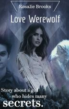 Love Werewolf //Teen Wolf// by RosalieBrooks