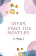 Ideas para tus novelas by BelBrex