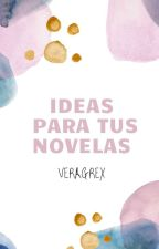 Ideas para tus novelas by VeraGrex