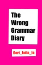 The Wrong Grammar Diary by Dari_Enila_Ia