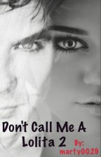 Don't Call Me a Lolita 2 {COMPLETA} by marty0029