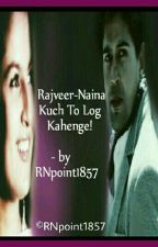 Rajveer-Naina Kuch To Log Kahenge! by RNpoint1857
